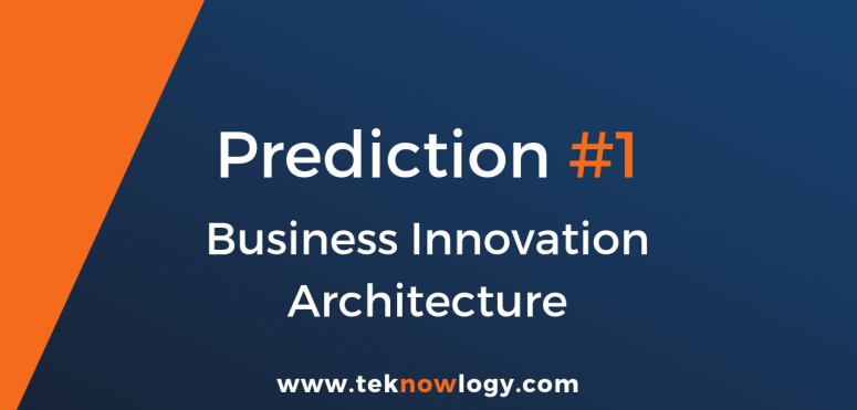 teknowlogy's top IT trends for 2019 – 1/10 Business Innovation Architecture