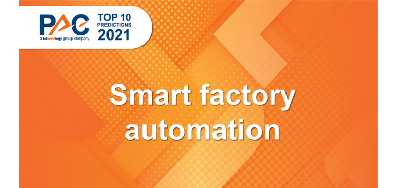 PAC Predictions 2021: Smart factory automation – more agility around production efficiency