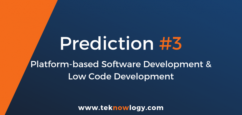 teknowlogy's top IT trends for 2019 – 3/10 Platform-based software development and low-code development