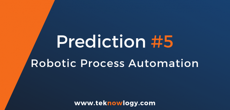 teknowlogy's top IT trends for 2019 – 5/10 Robotic process automation