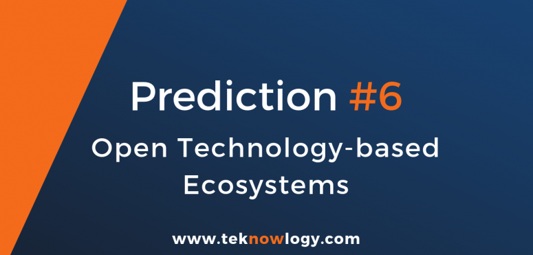 teknowlogy's top IT trends for 2019 – 6/10 Open technology-based ecosystems