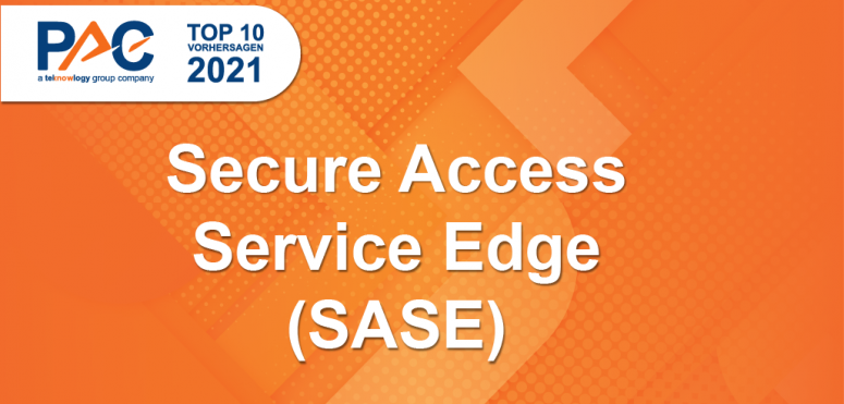 PAC Predictions 2021: Secure access service edge (SASE) becomes the must-have cyber service