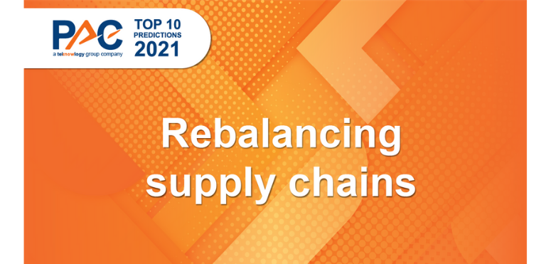 PAC Predictions 2021: Rebalancing supply chains – from efficiency to more resiliency