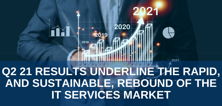 Q2 21 results underline the rapid, and sustainable, rebound of the IT services market