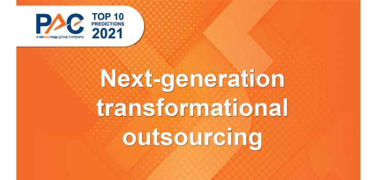 PAC Predictions 2021: Next-generation transformational outsourcing