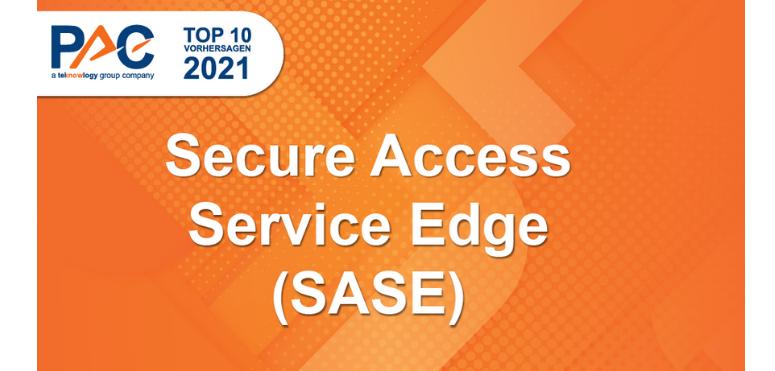 PAC Predictions 2021: Secure Access Service Edge (SASE) wird zum unverzichtbaren Cyber-Service