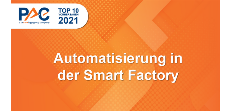 PAC Predictions 2021: Automatisierung in der Smart Factory – mehr Agilität bei der Produktionseffizienz