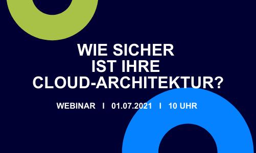 Wie sicher ist Ihre Cloud-Architektur? WEBINAR